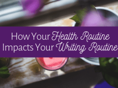 How Your Health Routine Impacts Your Writing Routine
