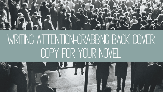 You nailed the front cover of your novel, but what's next on the list? Your back cover! Here's how to develop attention-grabbing back cover copy.