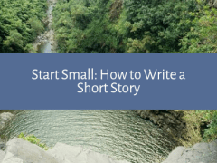 Start Small: How to Write a Short Story