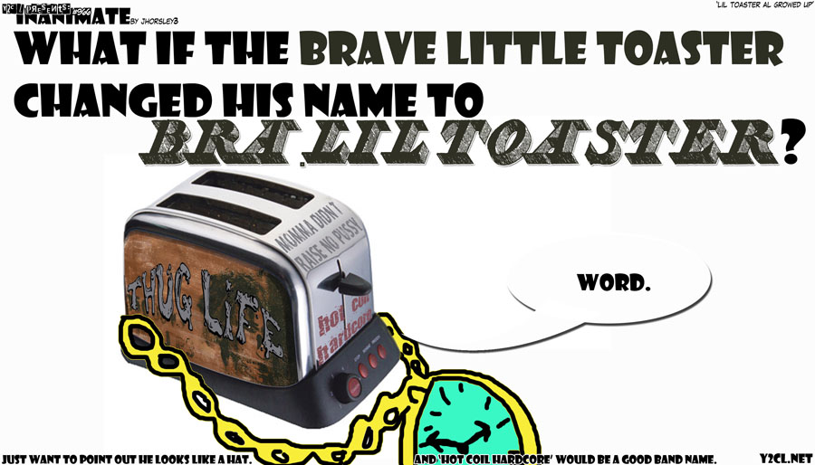 Y2cl 966 Inanimate 108 Lil Toaster All Growed Up