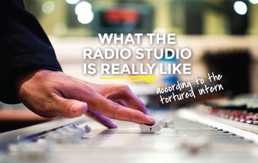 5 Things you can (but won't) expect as a radio intern!