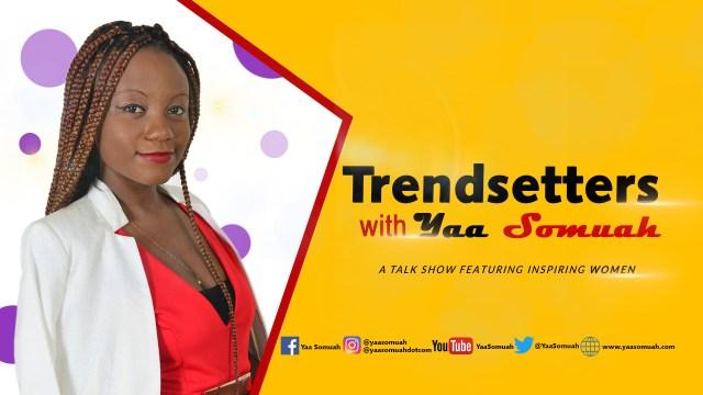 trendsetters-with-yaa-somuah