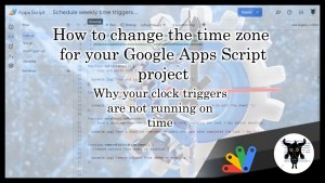 Help! My time triggers are not in sync! : How to update your Google Apps Script project time zone.
