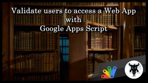 validate users to access a web app with Google Apps Script