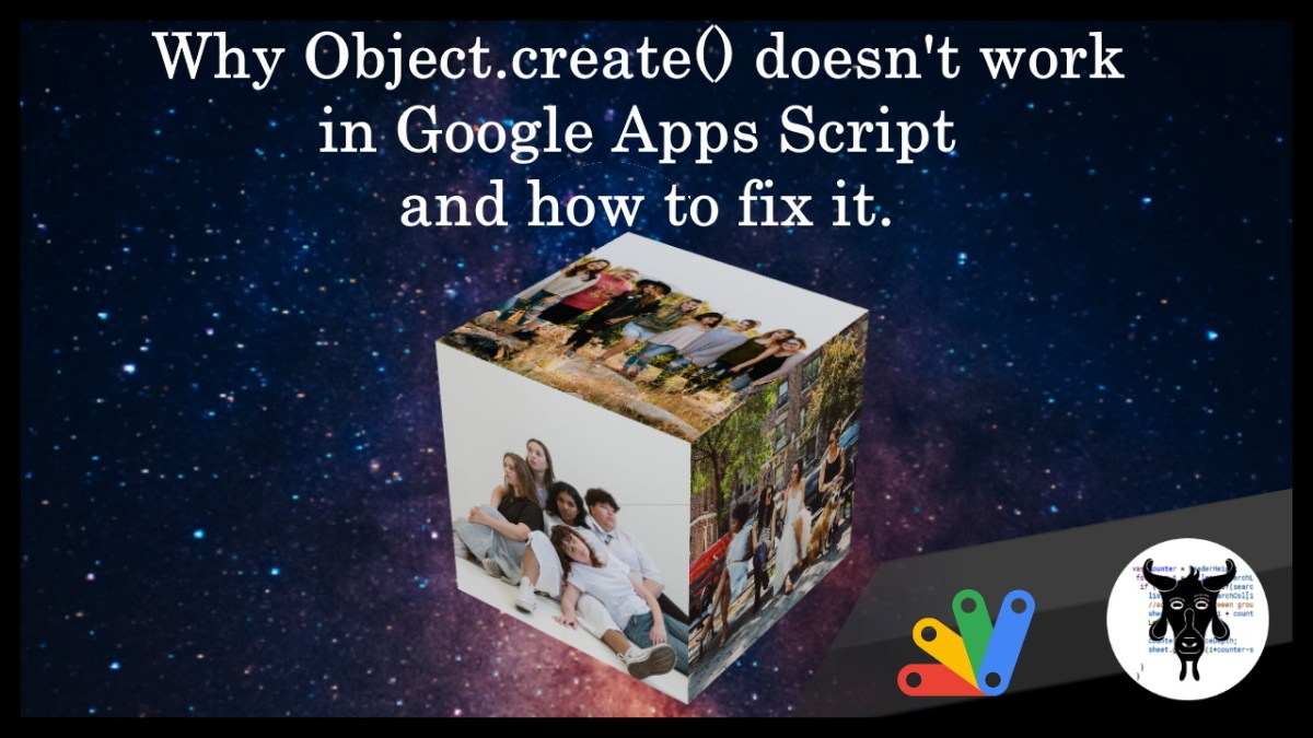 Why Object.create() doesn't work in Google Apps Script and how to fix it.