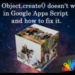 why object create doesn't work in Google Apps Script and how to fix it