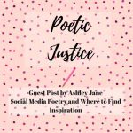 Poetic Justice:  Social Media Poetry and Where to Find Inspiration by Ashley Jane
