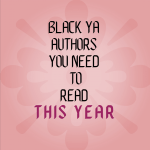 Black YA Authors You Need To Read This Year
