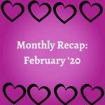 Monthly Recap: February '20