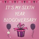 It's My Sixth Year Blogoversary!