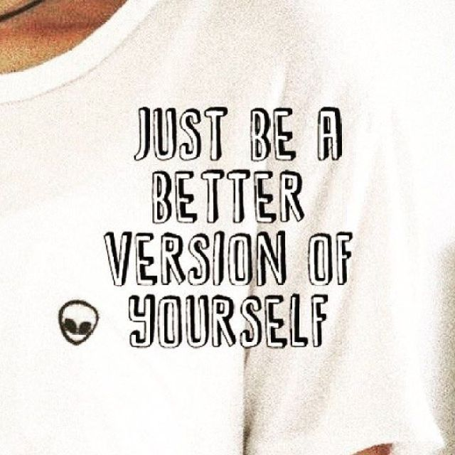 Just be a better version