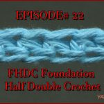 Stitch Gallery & Glossary Episode #22: Foundation Half-Double Crochet
