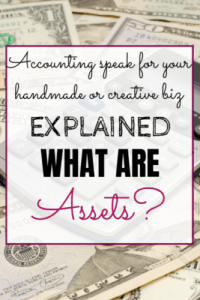 Accounting speak for your handmade/creative biz - What are Assets?