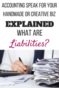 Accounting speak for your handmade/creative biz - What are Liabilities? Liabilities are money you owe
