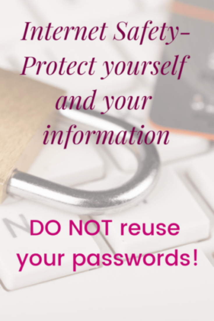 Internet safety. DO NOT reuse your passwords
