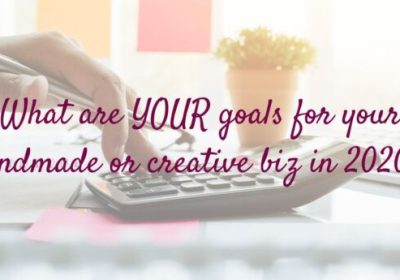 What are YOUR goals for your handmade/creative biz in 2020?