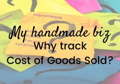 My Handmade Biz-Why Track Cost of Goods Sold?