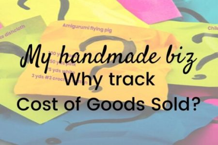 My Handmade Biz-Why track Cost of Goods Sold? It's important to know what it cost you to make an item so you can determine a good sales price.