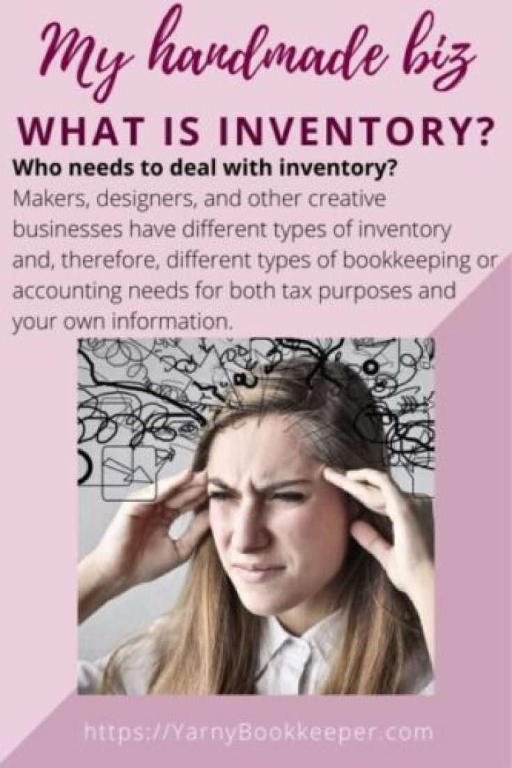 Who needs to deal with inventory? Makers, designers, and other creative businesses have different types of inventory and, therefore, different types of bookkeeping or accounting needs for both tax purposes and your own information.
