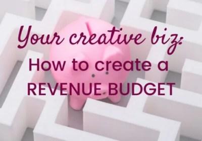 Your Creative Biz-Creating a Revenue Budget