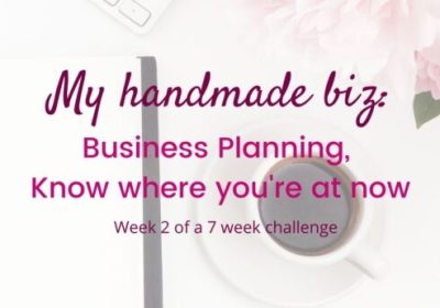 My Handmade Biz-Business Planning, Know Where You're at Now
