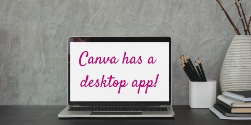 Canva has a desktop app