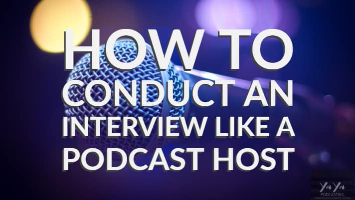 How to Conduct an Interview like a Podcast Host