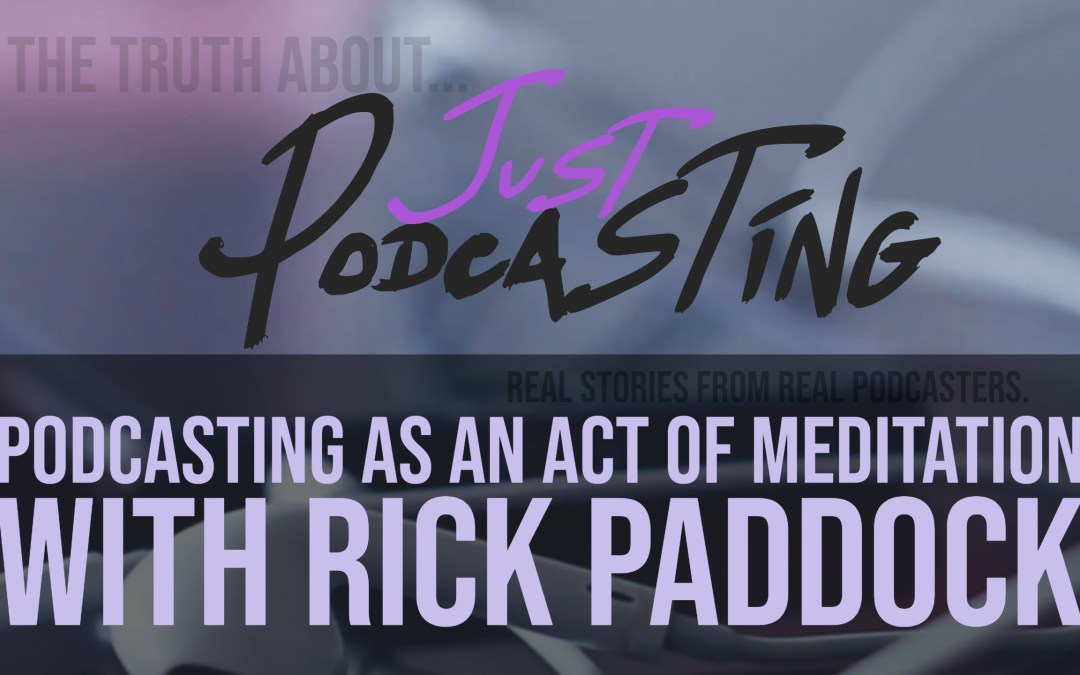 S1E11: Podcasting as an act of meditation with Rick Paddock