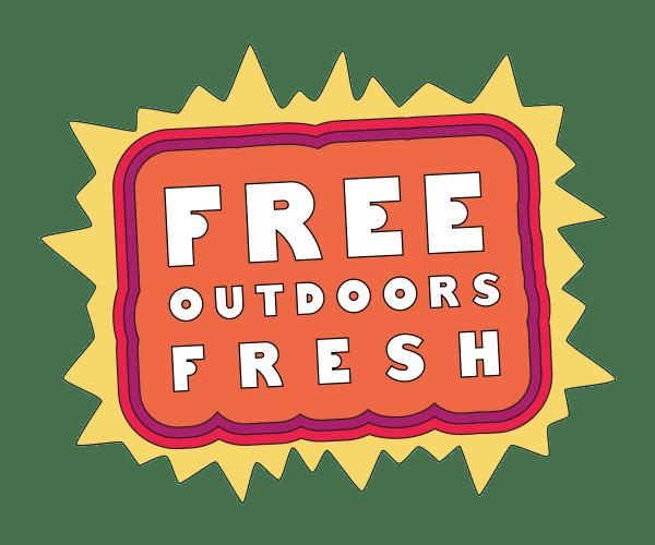 Free! Outdoors! Fresh!
