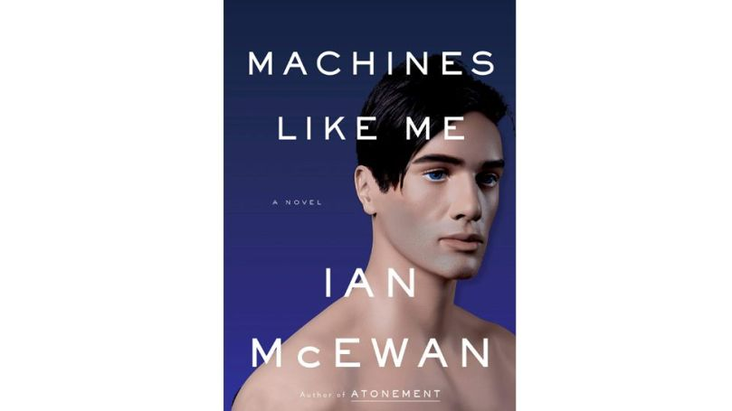 In his novel Machines Like Me, Ian McEwan explores an android love affair (Credit: Penguin)