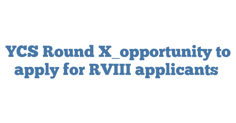 YCS Round X_opportunity to apply for RVIII applicants