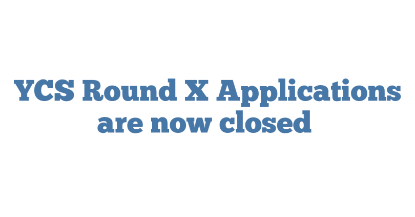 YCS Round X Applications are now closed