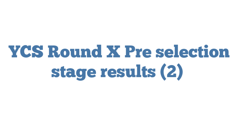 YCS Round X Pre selection stage results (2)