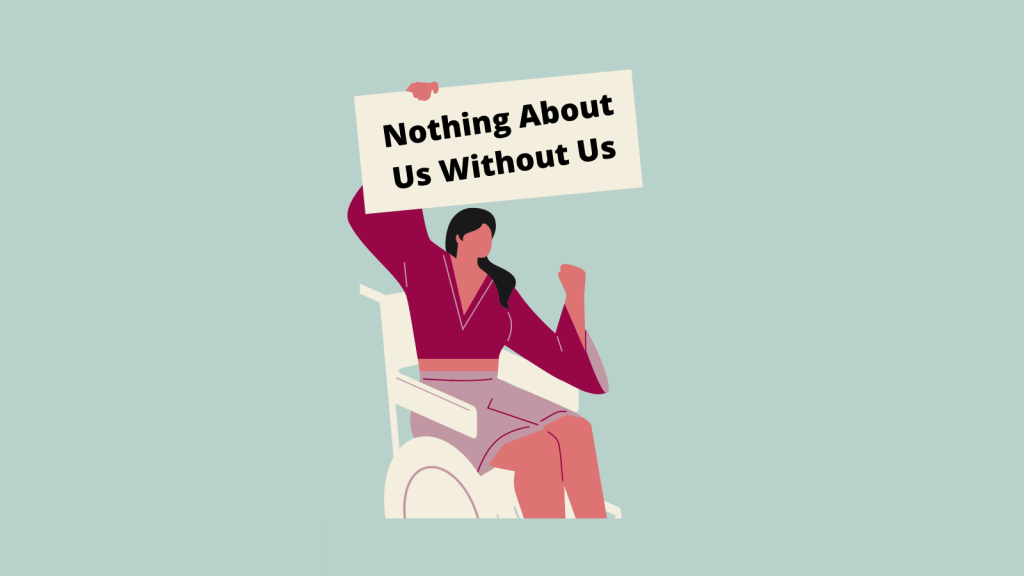 Illustration of someone sat in a wheelchair with a flexed arm and holding up a sign that reads 'Nothing About Us Without Us'