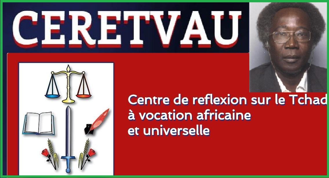 CERETVAU : Centre de Réflexion sur le Tchad à Vocation Africaine et Universelle Le CERETVAU (uniquement par son blog pour le moment) a pour ambition de mettre en contact les intellectuels tchadiens qui analysent le tissu politico-socio-économique tchadien en relation avec la scène politico-socio-économique africaine et internation
