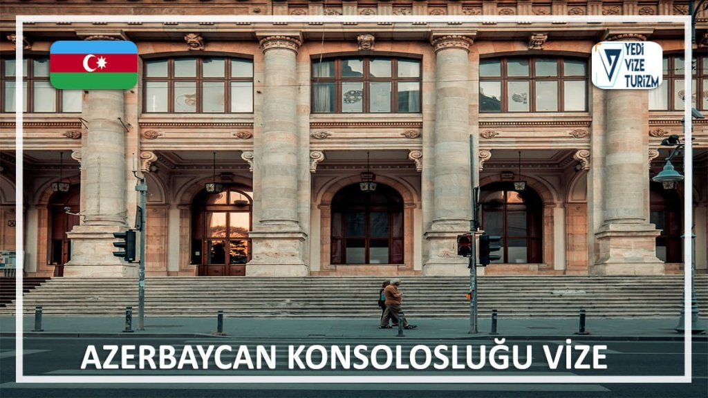 Konsolosluğu Vize Azerbaycan