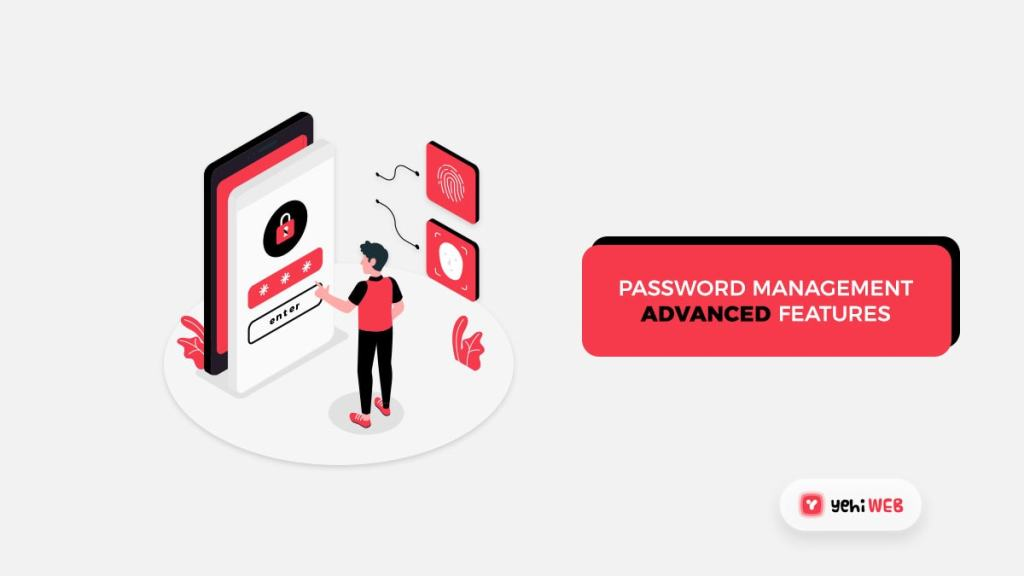the best Password managers Advance Features - yehiweb