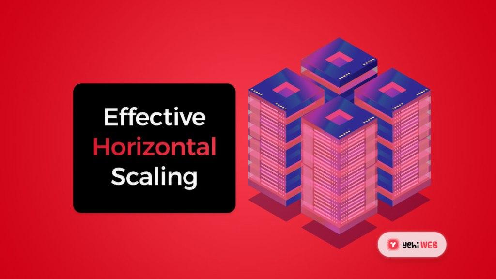 Effective Horizontal Scaling -Yehiweb