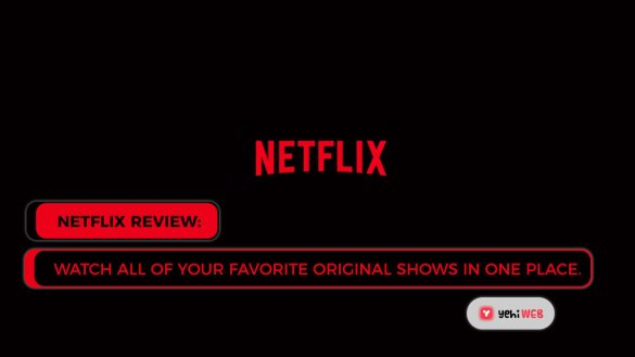 Netflix Review Watch all of your favorite original shows in one place Yehiweb