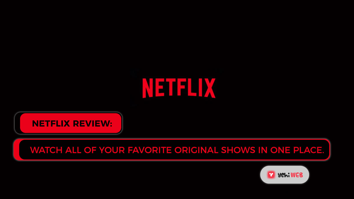 Netflix Review: Watch all of your favorite original shows in one place