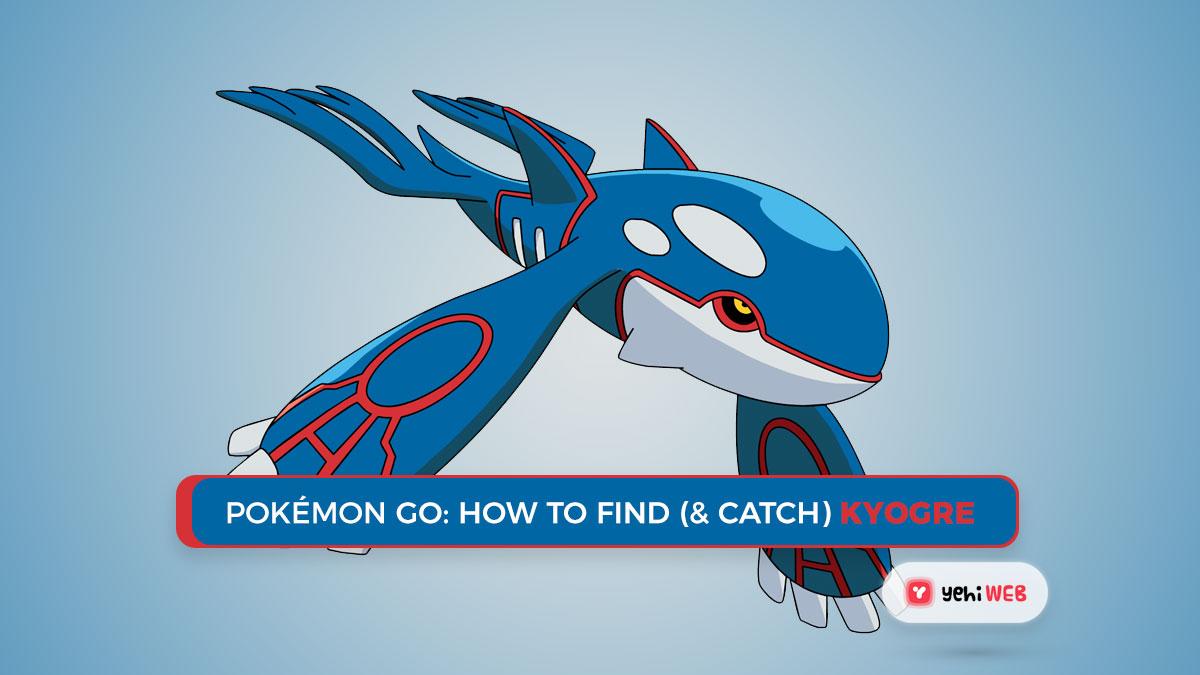 Pokémon GO: How to Find (& Catch) Kyogre