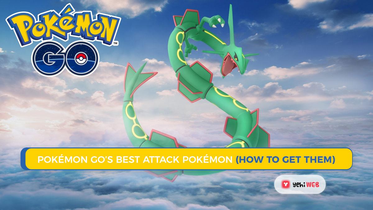 Pokémon Go's Best Attack Pokémon (& How to Get Them)