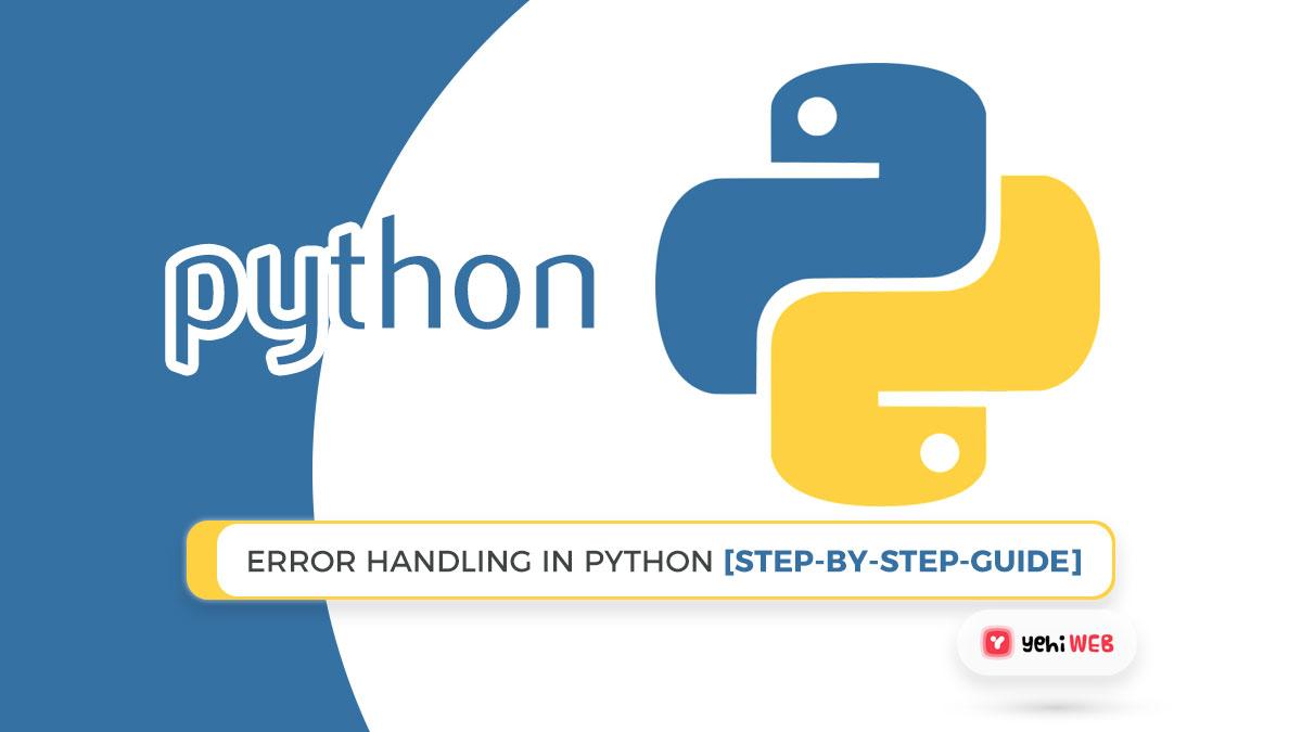 Error Handling In Python [Step-By-Step-Guide]