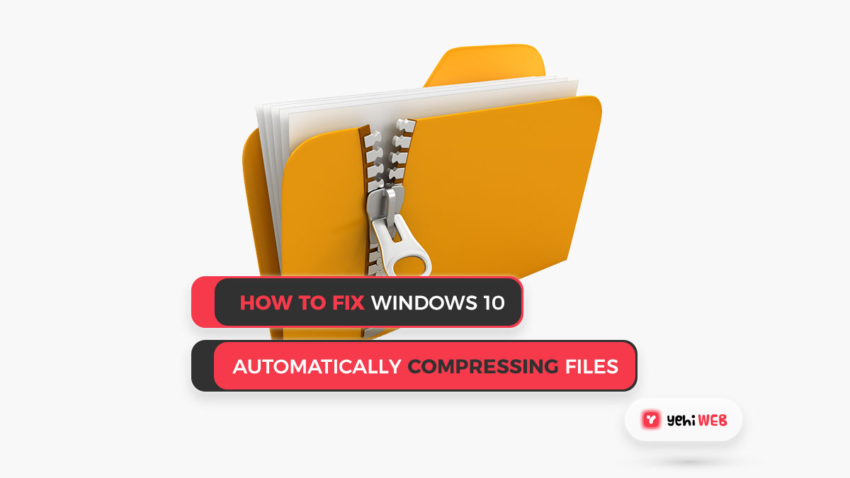 How to Fix Windows 10 Automatically Compressing Files