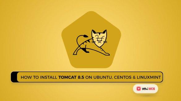 How to Install Tomcat 8.5 on Ubuntu, CentOS & LinuxMint Yehiweb
