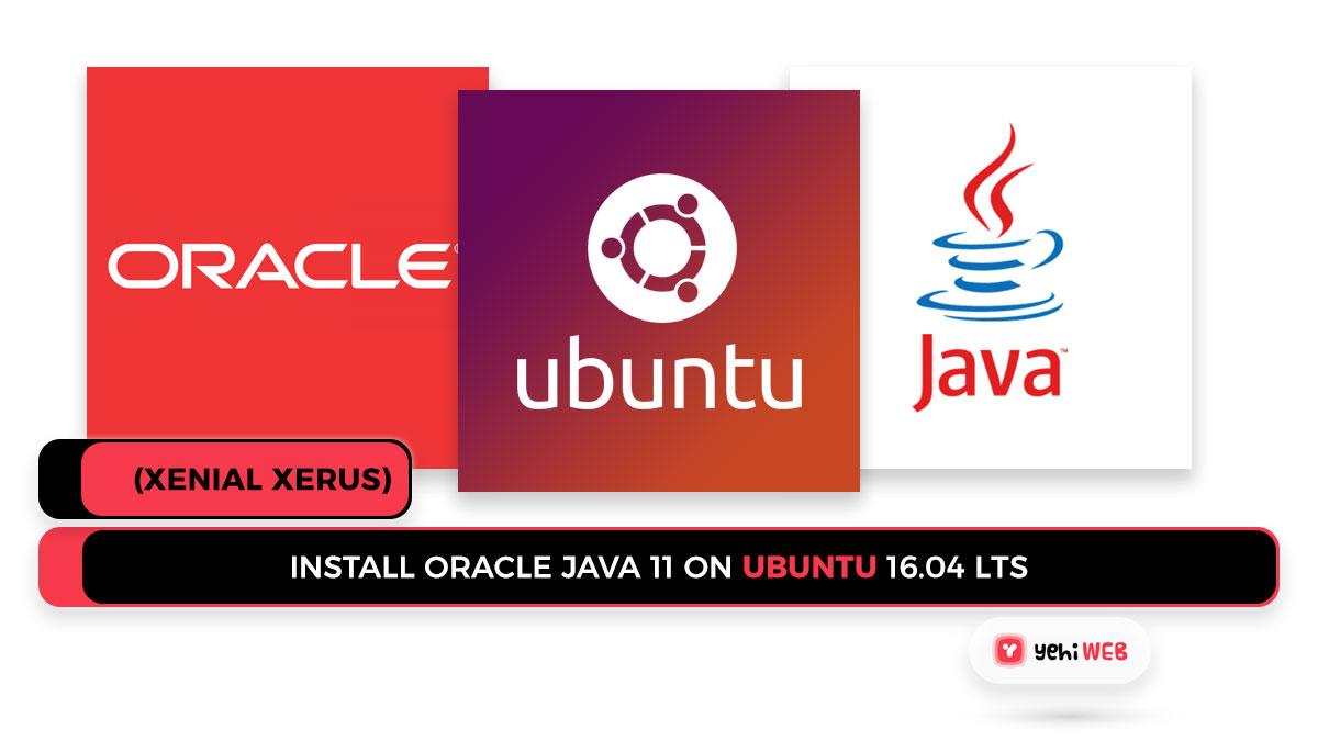 Install Oracle Java 11 on Ubuntu 16.04 LTS (Xenial)