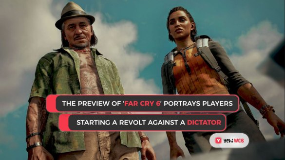 The preview of 'Far Cry 6′ portrays players starting a revolt against a dictator Yehiweb