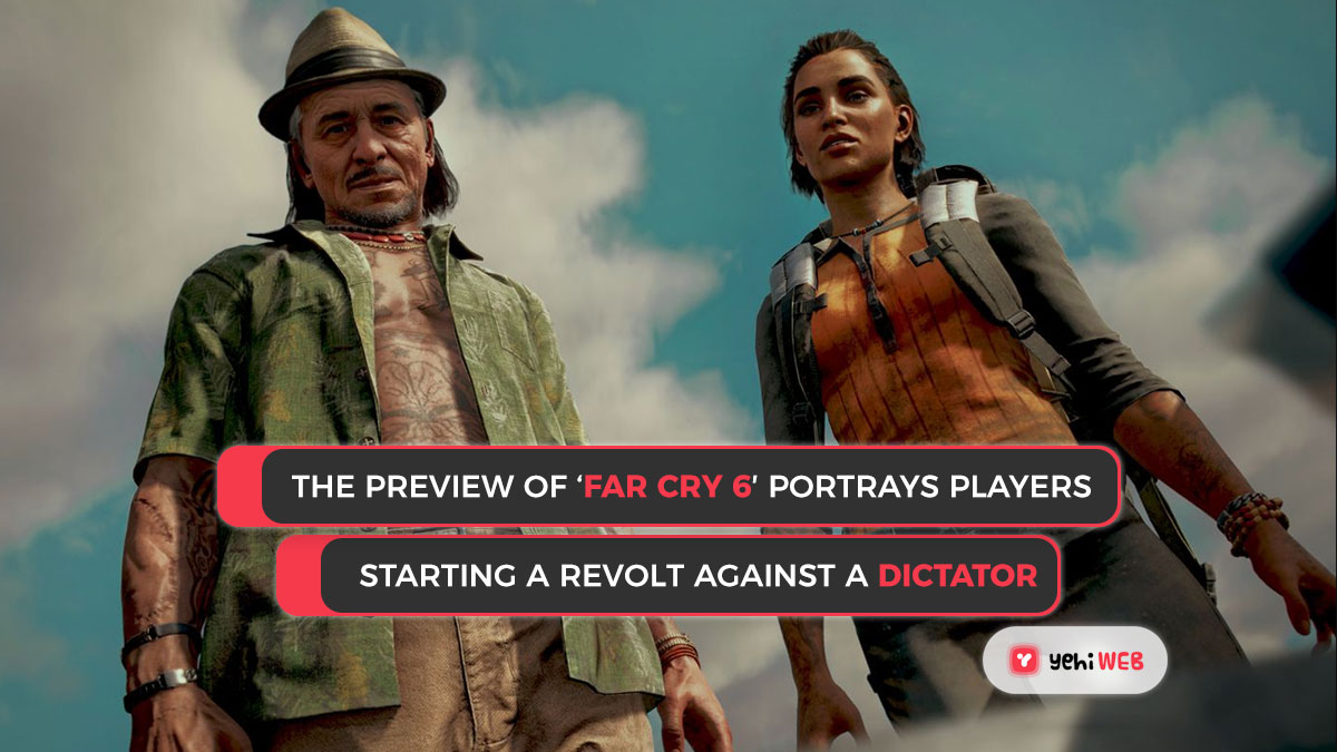 The preview of 'Far Cry 6′ portrays players starting a revolt against a dictator