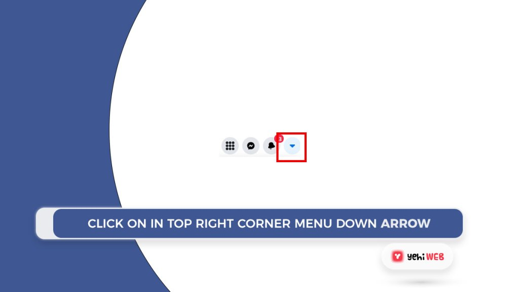 click on In top right corner menu down arrow facebook yehiweb