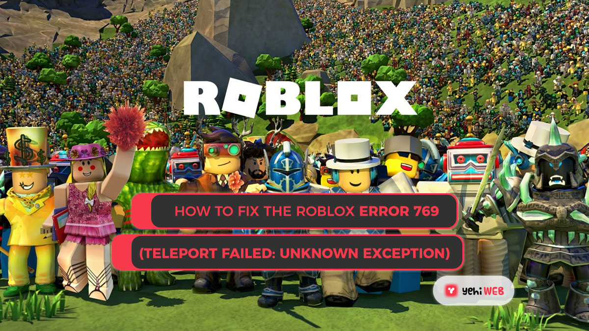 How To Fix The Roblox Error 769 Easily (Teleport Failed: Unknown Exception)